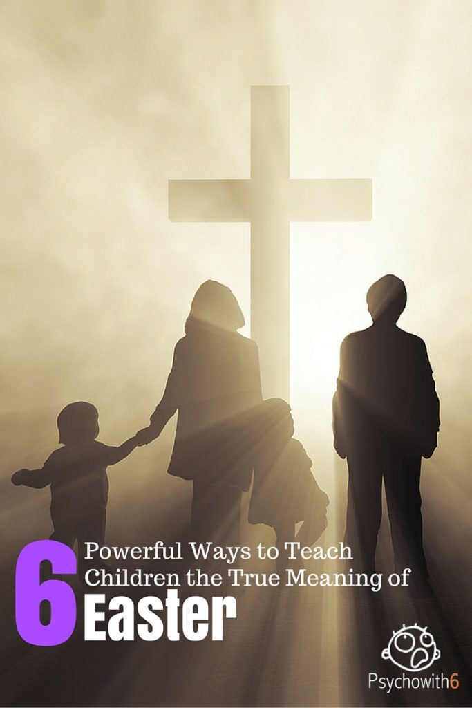 6 Powerful Ways to Teach Children the True Meaning of Easter ...
