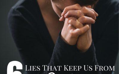 6 Lies That Keep Us From Praying