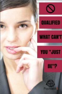 "NOT QUALIFIED: What can't you ""Just be""?"