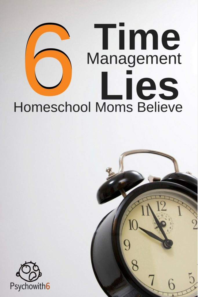 6 Time Management Lies Homeschool Moms Beleive