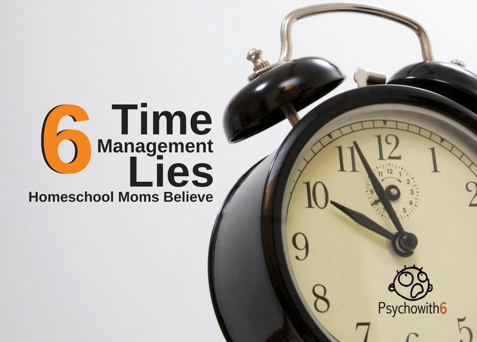 6 Time Management Lies Homeschool Moms Believe