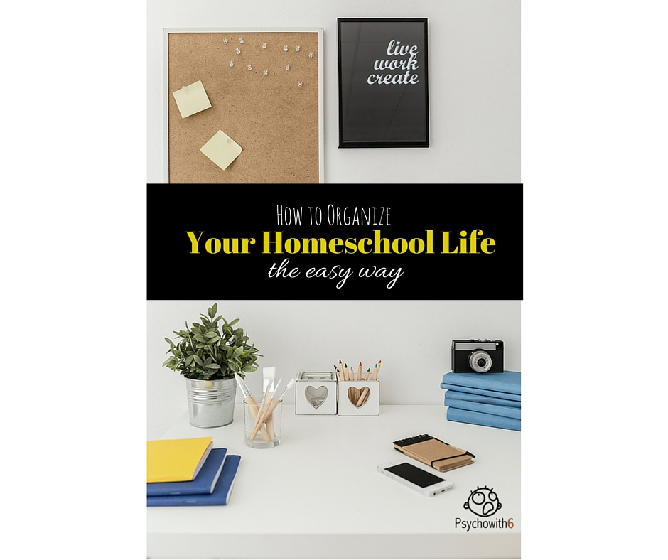 30 Easy Ways Of Your Home Organization: How To Organize Your Homeschool Life The Easy Way